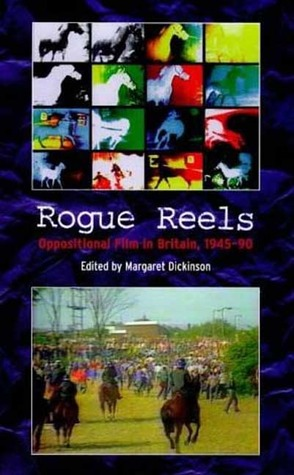 Rogue Reels: Oppositional Film in Britain 1945-90