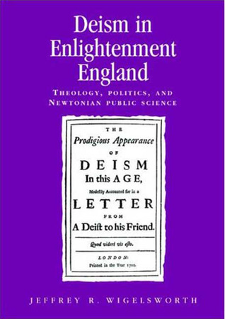 Deism in Enlightment England: Theology, Politics, and Newtonian Public Science