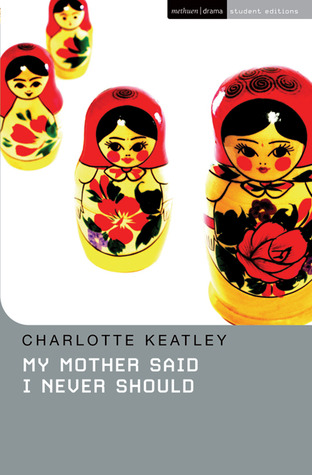 My Mother Said I Never Should by Charlotte Keatley