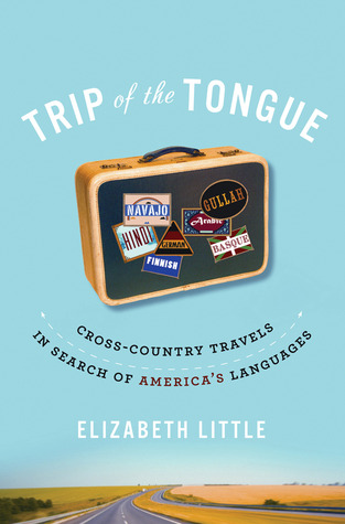 Trip of the tongue cross country travels in search of america s