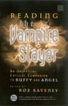 Reading the Vampire Slayer: The Complete, Unofficial Guide to 'Buffy' and 'Angel'
