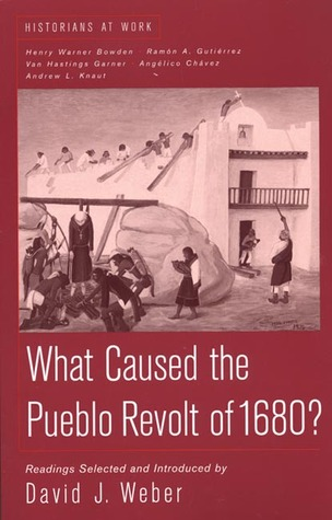 What Caused the Pueblo Revolt of 1680? by David J. Weber