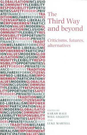 The Third Way and Beyond: Criticisms, Futures and Alternatives