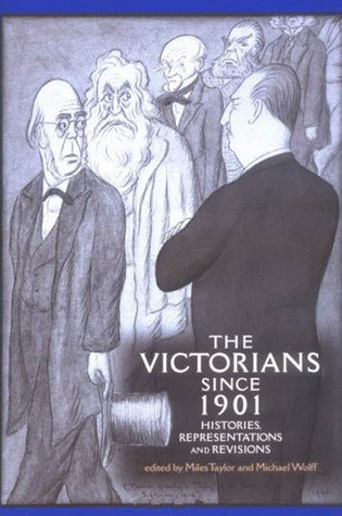 The Victorians since 1901: Histories, Representations and Revisions