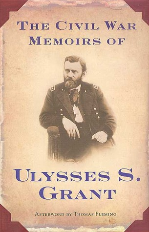 The Civil War Memoirs of Ulysses S. Grant by Ulysses S. Grant