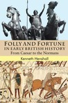 Folly and Fortune in Early British History: From Caesar to the Normans