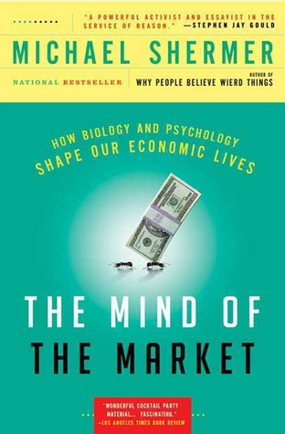 The Mind of the Market: Compassionate Apes, Competitive Humans, and Other Tales from Evolutionary Economics