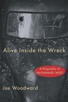Alive Inside the Wreck: A Biography of Nathanael West