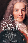 Voltaire Almighty: A Life in Pursuit of Freedom