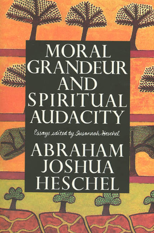 Moral Grandeur and Spiritual Audacity by Abraham Joshua Heschel