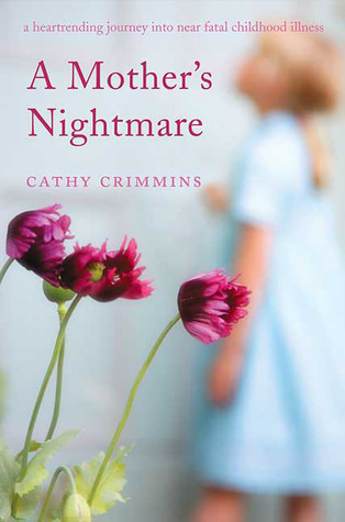 A Mother's Nightmare: A Heartrending Journey into Near Fatal Childhood Illness