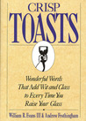 Crisp Toasts: Wonderful Words That Add Wit and Class to Every Time You Raise Your Glass