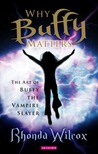 Why Buffy Matters by Rhonda V. Wilcox