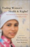 Trading Women's Health and Rights: Trade Liberalization and Reproductive Health in Developing Economies