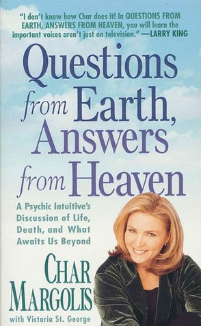 Questions From Earth, Answers From Heaven: A Psychic Intuitive's Discussion of Life, Death, and What Awaits Us Beyond
