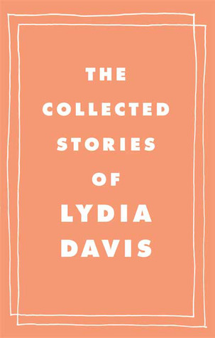 The Collected Stories by Lydia Davis