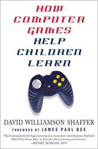 How Computer Games Help Children Learn by David Williamson Shaffer
