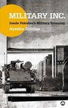 Military Inc.: Inside Pakistan's Military Economy
