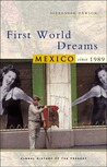 First World Dreams: Mexico Since 1989