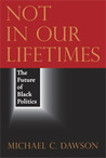 Not in Our Lifetimes: The Future of Black Politics