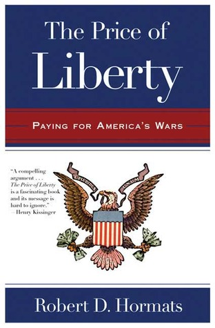 The Price of Liberty: Paying for America's Wars from the Revolution to the War on Terror