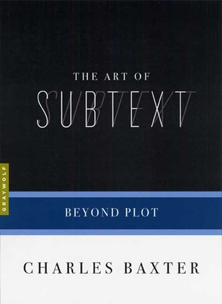 The Art of Subtext by Charles Baxter