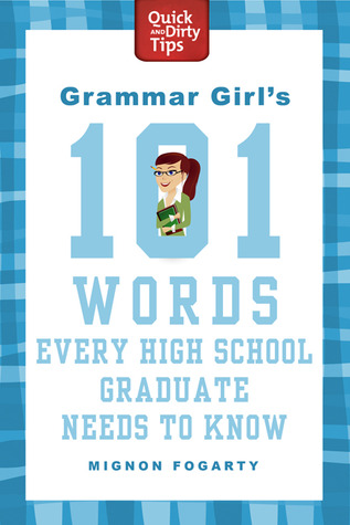 Grammar Girl's 101 Words Every High School Graduate Needs to ... by Mignon Fogarty