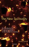 The New Spirituality: An Introduction to Progressive Belief in the Twenty-first Century