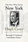 The Man Who Saved New York: Hugh Carey and the Fiscal Crisis of 1975