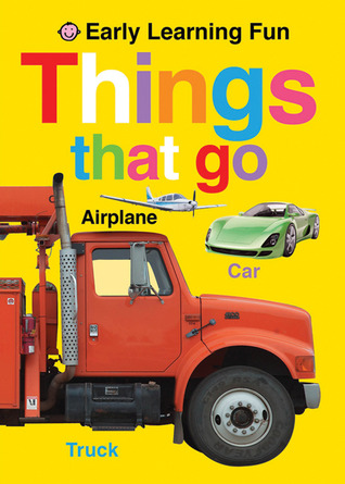 Early Learning Fun Things That Go by Roger Priddy