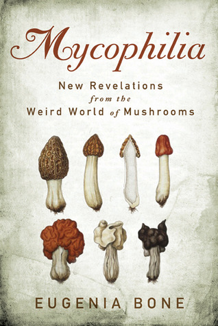 Mycophilia: Revelations from the Weird World of Mushrooms