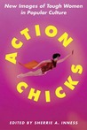Action Chicks: New Images of Tough Women in Popular Culture