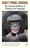 Kanzi's Primal Language: The Cultural Initiation of Primates into Language