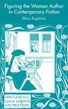 Figuring the Woman Author in Contemporary Fiction: Since 1970