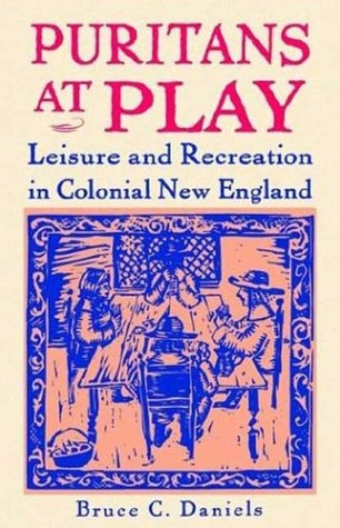 Puritans At Play: Leisure and Recreation in Colonial New England