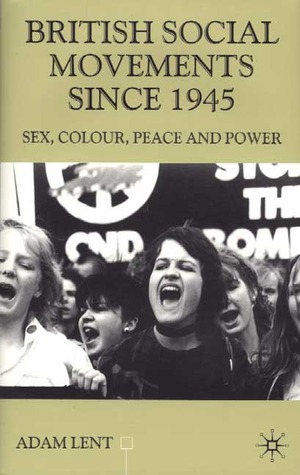 British Social Movements Since 1945: Sex, Colour, Peace and Power