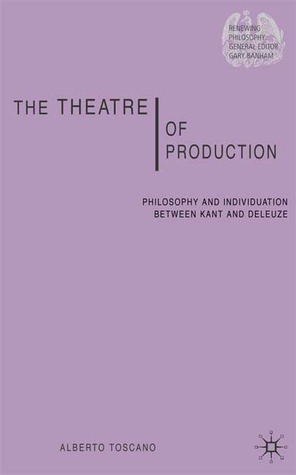 Theatre of Production: Philosophy and Individuation between Kant and Deleuze