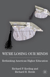 We're Losing Our Minds: Rethinking American Higher Education