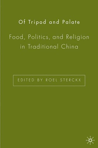 Of Tripod and Palate: Food, Politics, and Religion in Traditional China