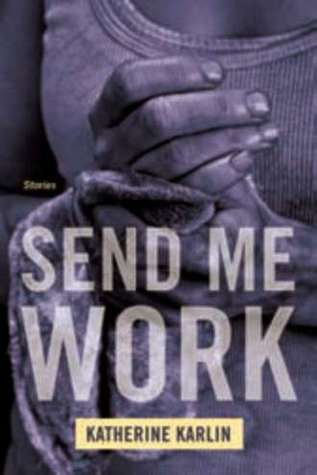 Send Me Work by Katherine Karlin