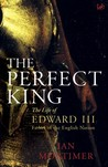 The Perfect King: The Life of Edward III, Father of the English Nation