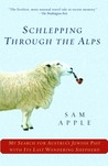 Schlepping Through the Alps: My Search for Austria's Jewish Past with Its Last Wandering Shepherd