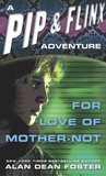For Love of Mother-Not (Pip & Flinx, #1)