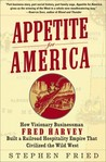 Appetite for America: How Visionary Businessman Fred Harvey Built a Railroad Hospitality Empire That Civilized the Wild West