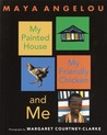 My Painted House, My Friendly Chicken, and Me by Maya Angelou
