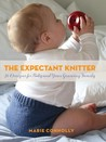 The Expectant Knitter: 30 Designs for Baby and Your Growing Family