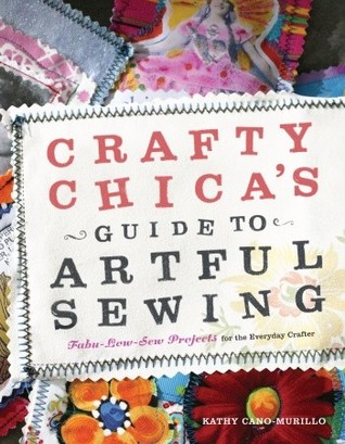 Crafty Chica's Guide to Artful Sewing by Kathy Cano-Murillo