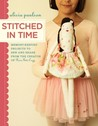 Stitched in Time: Memory-Keeping Projects to Sew and Share from the Creator of Posie Gets Cozy