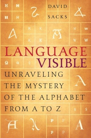 Language Visible: Unraveling the Mystery of the Alphabet from A to Z