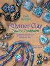 Polymer Clay Creative Traditions by Judy Belcher